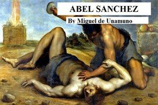 Abel Sanchez: Story of a Passion,  by  Unamuno by Miguel de Unamuno