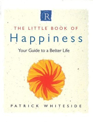 Little Book Of Happiness: Your Guide to a Better Life  by  Patrick Whiteside