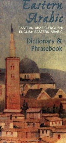 Eastern Arabic-English, English-Eastern Arabic Dictionary & Phrasebook (Hippocrene Dictionary & Phrasebook)  by  Frank A. Rice