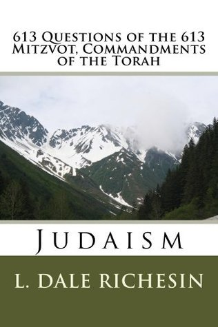 613 Questions of the 613 Mitzvot, Commandments of the Torah L. Dale Richesin