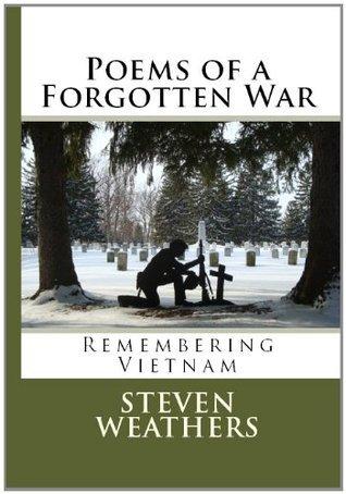Poems of a Forgotten War Remembering Vietnam Steven Weathers