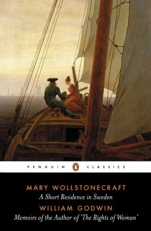 A Short Residence in Sweden & Memoirs of the Author of The Rights of Woman: AND Memoirs of the Author of The Rights of Woman  by  Mary Wollstonecraft