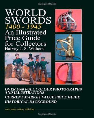 World Swords 1400-1945: An Illustrated Price Guide for Collectors  by  MR Harvey Withers