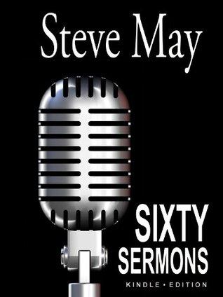 Sixty Sermons Steve May