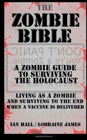The Zombie Bible: A Zombie Guide to Surviving the Holocaust  by  Ian Hall