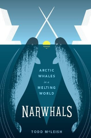 Narwhals: Arctic Whales in a Melting World (A Samuel and Althea Stroum Book)  by  Todd McLeish