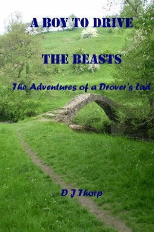 A Boy to Drive the Beasts: The Adventures of a Drovers Lad  by  D.J. Thorp