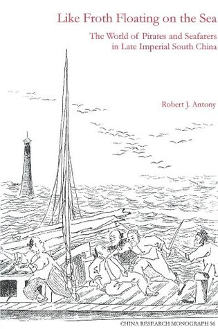 Elusive Pirates, Pervasive Smugglers: Violence and Clandestine Trade in the Greater China Seas  by  Robert J. Antony
