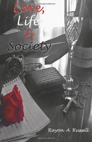Love, Life & Society  by  Rayon A. Russell