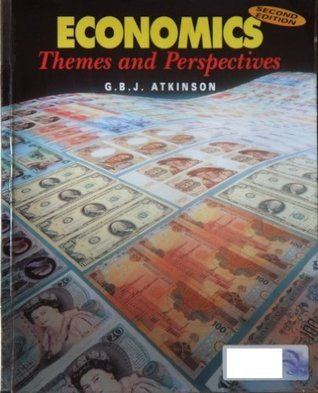 Economics: Themes and Perspectives  by  G.B.J. Atkinson