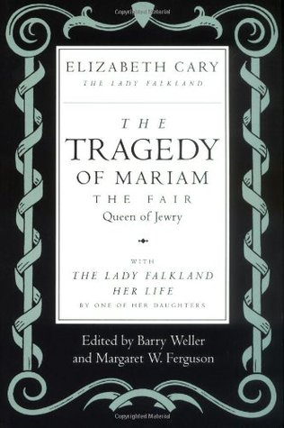 The Tragedy of Mariam, the Fair Queen of Jewry: With the Lady Falkland, Her Life,  by  One of Her Daughters by Elizabeth Cary