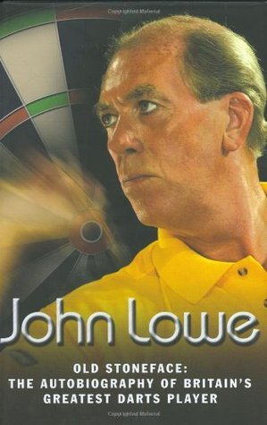 Old Stoneface: The Autobiography of Britains Greatest Darts Player John Lowe