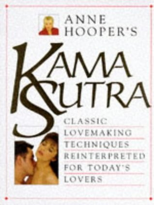 Kama Sutra: Classic Lovemaking Techniques Reinterpreted for Todays Lovers Anne Hooper