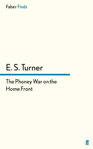 The Phoney War on the Home Front  by  E.S. Turner