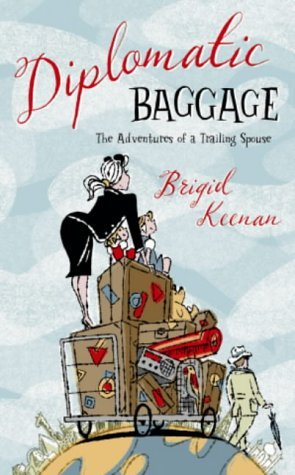 Diplomatic Baggage:  The Adventures Of A Trailing Spouse  by  Brigid Keenan