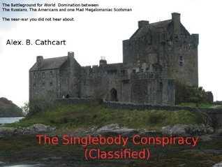 The Singlebody Conspiracy  by  Alex. B. Cathcart