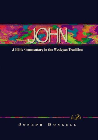John: A Commentary for Bible Students  by  Joseph Dongell