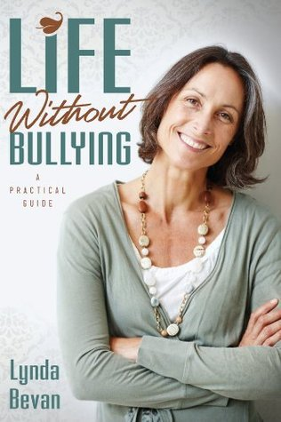 Life Without Bullying: A Practical Guide (10-Step Empowerment Series)  by  Lynda Bevan