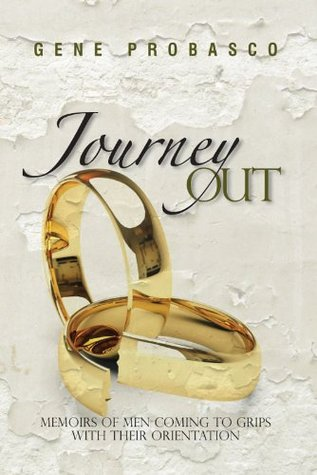 Journey Out: Memoirs of Men Coming to Grips With Their Orientation Gene Probasco