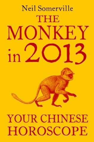The Monkey in 2013: Your Chinese Horoscope  by  Neil Somerville