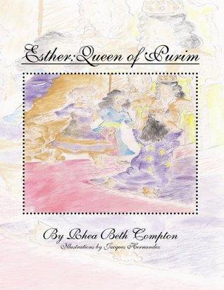 Esther : Queen of Purim Rhea Beth Compton