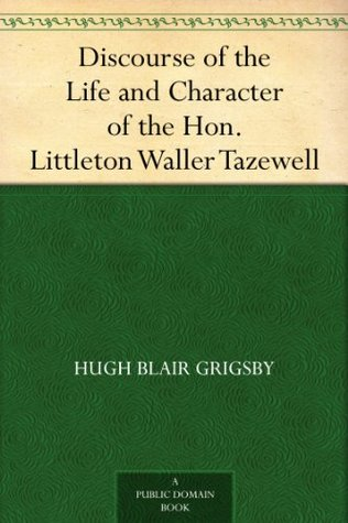 Discourse on the Lives and Characters of the Early Presidents and Trustees of Hampden-Sidney College  by  Hugh Blair Grigsby