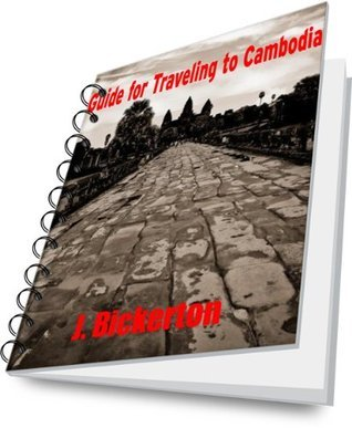 Guide for Traveling to Cambodia Joel Bickerton