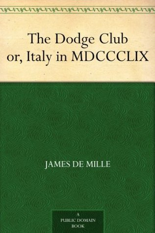 The Dodge Club or, Italy in MDCCCLIX  by  James De Mille