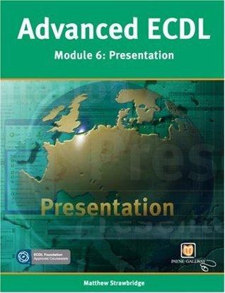 ECDL Advanced: Presentations: Module 6  by  M. Strawbridge