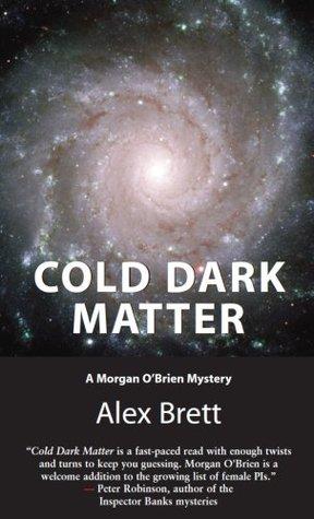 Cold Dark Matter: A Morgan OBrien Mystery  by  Alex Brett