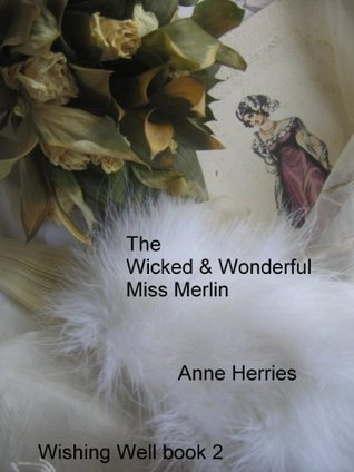 The Wicked and Wonderful Miss Merlin (Wishing Well, #2) Anne Herries