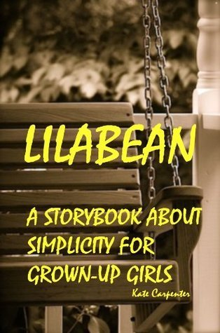 Lilabean: A Storybook about Simplicity for Grown-Up Girls  by  Kate Carpenter
