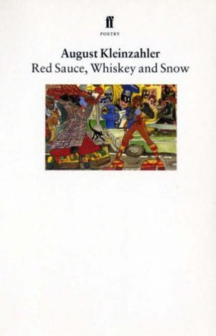 Red Sauce, Whiskey And Snow August Kleinzahler