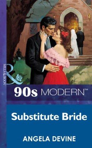 Substitute Bride (Mills & Boon Vintage 90s Modern)  by  Angela Devine