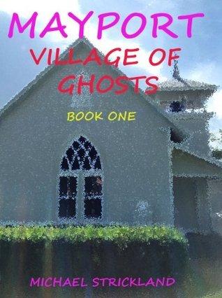 Mayport Village of Ghosts Michael  Strickland
