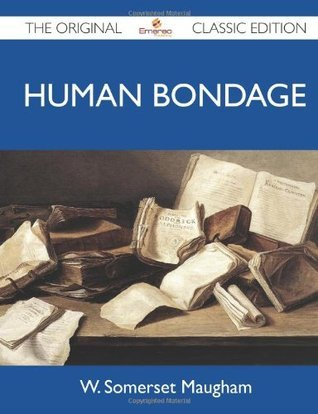 Human Bondage - The Original Classic Edition W. Somerset Maugham