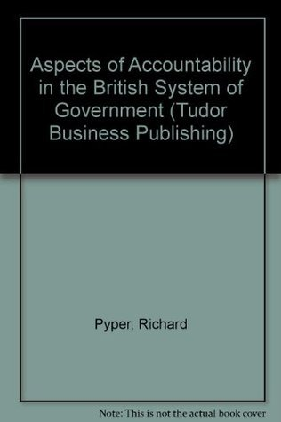 Aspects of Accountability in the British System of Government  by  Robert Pyper