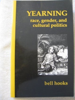 Yearning: Race, Gender and Cultural Politics B. Hooks
