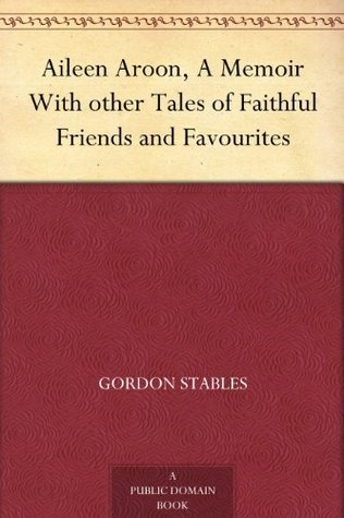 Aileen Aroon, A Memoir With other Tales of Faithful Friends and Favourites  by  Gordon Stables