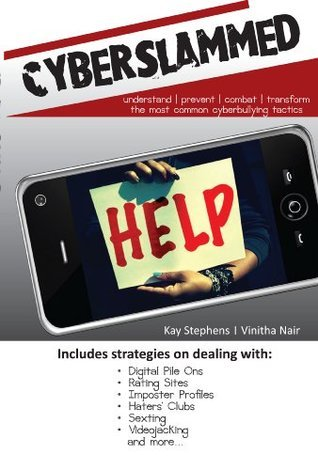 Cyberslammed: Understand, Prevent, Combat And Transform The Most Common Cyberbullying Tactics Kay Stephens