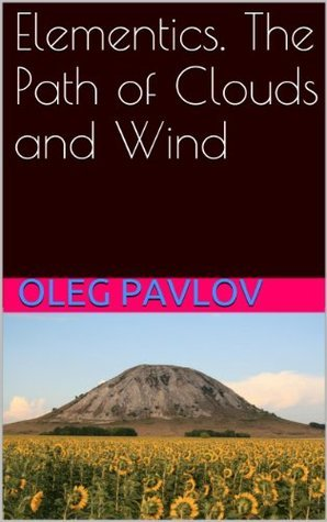 Elementics. The Path of Clouds and Wind Oleg Pavlov
