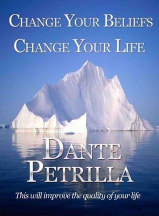 Change Your Beliefs, Change Your Life Dante Petrilla