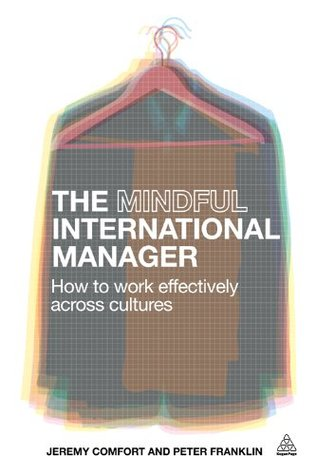 The Mindful International Manager: How to Work Effectively Across Cultures  by  Jeremy Comfort