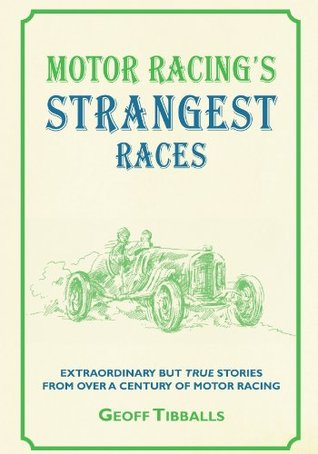 Motor Racings Strangest Races - Extraordinary But True Stories from Over a Century of Motor Racing  by  Geoff Tibballs