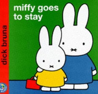Miffy Goes To Stay Dick Bruna