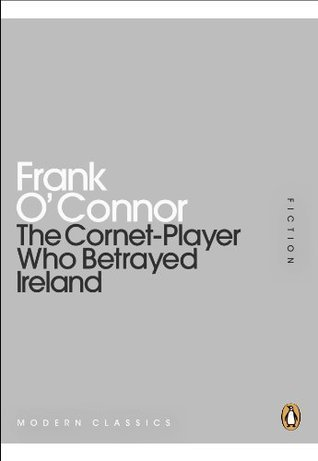 The Cornet-Player Who Betrayed Ireland Frank OConnor