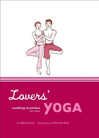 Lovers Yoga: Soothing Stretches for Two  by  Darrin Zeer