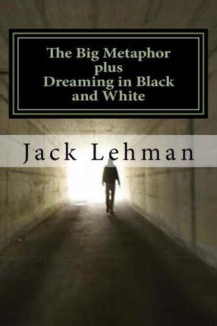 The Big Metaphor  by  Jack Lehman