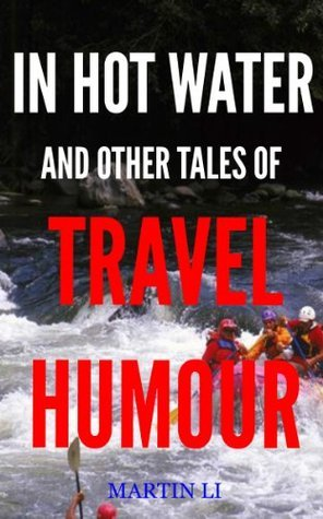In Hot Water and Other Tales of Travel Humour  by  Martin Li