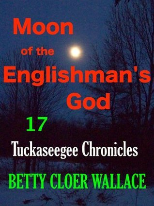 Moon of the Englishmans God (Tuckaseegee Chronicles, #17)  by  Betty Cloer Wallace